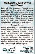 NEILSEN: Joyce Sylvia Nee: Brown Late of Maryborough. Passed away peacefully on Thursday, 15th February, 2018. Aged 90 years. Loving wife of the late Dallas Neilsen. Dearly loved mother & mother-in-law of Robyn & Kerry (dec'd), Janette & Greg, Brian, Linda & Steve, Gaye & Jeff and Robert. Loving grandmother and great-grandmother. Forever Loved ...
