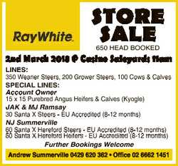 STORE SALE 650 HEAD BOOKED 2nd March 2018 @ Casino Saleyards 11am LINES: 350 Weaner Steers, 200 Grow...