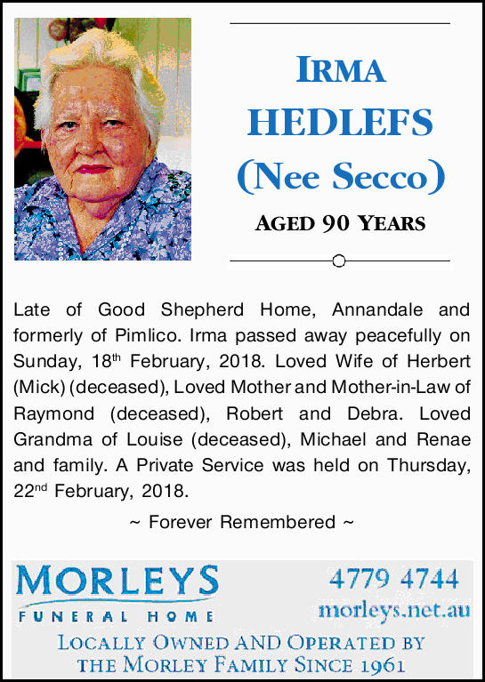 IRMA HEDLEFS (Nee Secco)   AGED 90 YEARS   Late of Good Shepherd Home, Annandale and form...