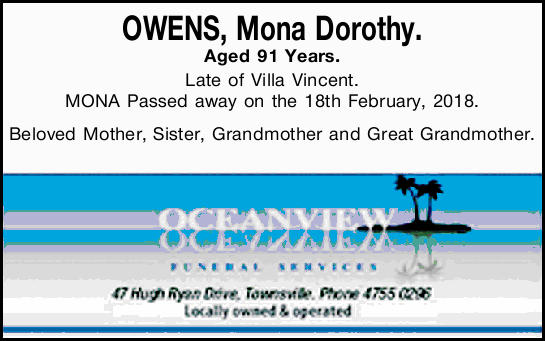OWENS, Mona Dorothy.   Aged 91 Years.   Late of Villa Vincent.   MONA Passed away on...