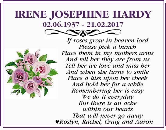 IRENE JOSEPHINE HARDY   02.06.1937 - 21.02.2017   If roses grow in heaven lord Please p...