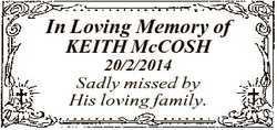 In Loving Memory of KEITH McCOSH 20/2/2014 Sadly missed by His loving family.