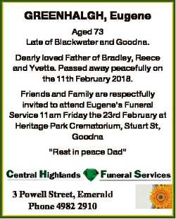 GREENHALGH, Eugene Aged 73 Late of Blackwater and Goodna. Dearly loved Father of Bradley, Reece and...