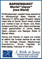 """BARGENQUAST Muriel """"Joyce"""" (nee Ward) Of Maryborough, passed away peacefully at Maryborough Base Hospital on February 17, 2018, aged 76 years. Dearly loved wife of Darrel. Much loved mother and mother-in-law of Karen and Brett, Barbara and Rick, John, Mark and Denise. Loved grandmother of Jamie, Sarah, Dylan, Jackson and ..."""