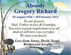 Aboody Gregory Richard 30 August 1924  18 February 2012 To our dearest Dad, Father-in-law & Gran...