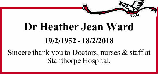 Dr Heather Jean Ward 19/2/1952 - 18/2/2018 Sincere thank you to Doctors, nurses & staff at St...