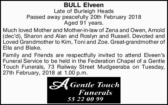 BULL, Elveen   Late of Burleigh Heads   Passed away peacefully 20th February 2018   A...