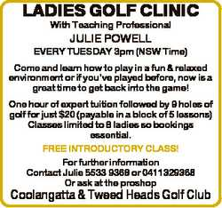 LADIES GOLF CLINIC With Teaching Professional JULIE POWELL EVERY TUESDAY 3pm (NSW Time) Come and lea...