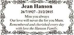 Jean Hanson 26/7/1927 - 21/2/2015 Miss you always Our love will never die for you Mum. Remembered an...