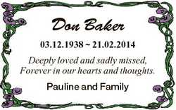 Don Baker 03.12.1938  21.02.2014 Deeply loved and sadly missed, Forever in our hearts and thoughts....