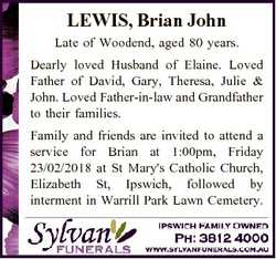 LEWIS, Brian John Late of Woodend, aged 80 years. Dearly loved Husband of Elaine. Loved Father of Da...