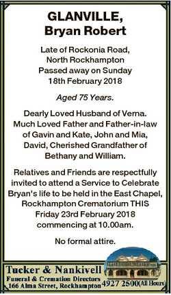 GLANVILLE, Bryan Robert Late of Rockonia Road, North Rockhampton Passed away on Sunday 18th February...