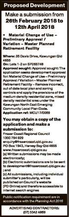 Proposed Development Make a submission from 26th February 2018 to 12th April 2018 * Material Change of Use - Preliminary Approval / Variation - Master Planned Retirement Facility Where: 35 Davis Drive, Kawungan Qld 4655 On: Lots 1-2 on SP265748 Approval sought: Approval sought: The application seeks development approval for: Material Change of Use ...