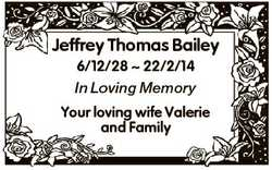 Jeffrey Thomas Bailey 6/12/28  22/2/14 In Loving Memory Your loving wife Valerie and Family