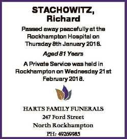 STACHOWITZ, Richard Passed away peacefully at the Rockhampton Hospital on Thursday 8th January 2018....