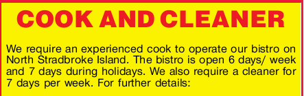 We require an experienced cook to operate our bistro on North Stradbroke Island.