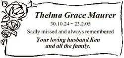 Thelma Grace Maurer 30.10.24  23.2.05 Sadly missed and always remembered Your loving husband Ken and...