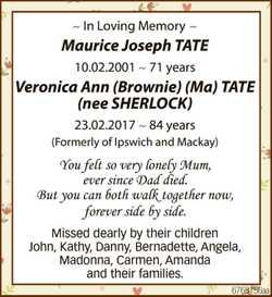 10~02~2001 - 71 years Veronica Ann(Brownie) (Ma) TATE (nee SHERLOCK) 23~02~2017 - 84 years...
