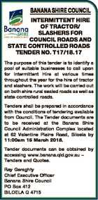 BANANA SHIRE COUNCIL INTERMITTENT HIRE OF TRACTOR/ SLASHERS FOR COUNCIL ROADS AND STATE CONTROLLED ROADS TENDER NO. T17/18.17 The purpose of this tender is to identify a pool of suitable businesses to call upon for Intermittent Hire at various times throughout the year for the hire of tractor ...