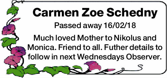Carmen Zoe Schedny   Passed away 16/02/18   Much loved Mother to Nikolus and Monica.  ...