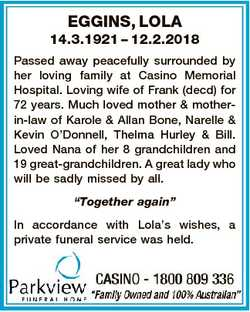 EGGINS, LOLA 14.3.1921 - 12.2.2018 Passed away peacefully surrounded by her loving family at Casino...