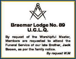 Braemar Lodge No. 89 U.G.L.Q. By request of the Worshipful Master, Members are requested to attend t...