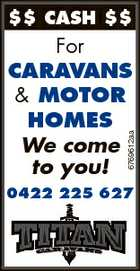$$ Cash $$ 6769612aa For Caravans & Motor hoMes We come to you! 0422 225 627