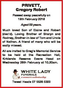 PRIVETT, Gregory Robert Passed away peacefully on 19th February 2018 Aged 59 years. Much loved Son o...