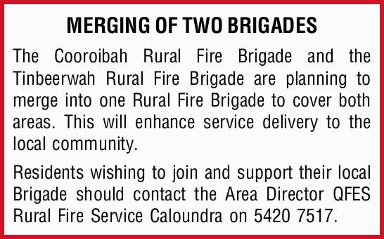 MERGING OF TWO BRIGADES   The Cooroibah Rural Fire Brigade and the Tinbeerwah Rural Fire Brig...