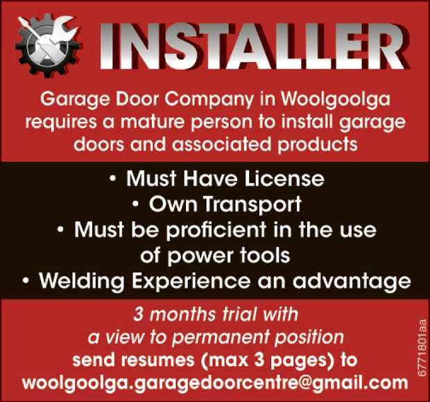 Installer Garage Door Company in Woolgoolga requires a mature person to install garage doors and...