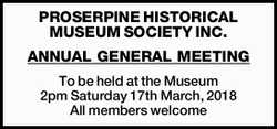 PROSERPINE HISTORICAL MUSEUM SOCIETY INC. ANNUAL GENERAL MEETING To be held at the Museum 2pm Sat...