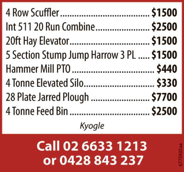 4 Row Scuffler - $1500   Int 511 20 Run Combine - $2500   20ft Hay Elevator - $1500   ...
