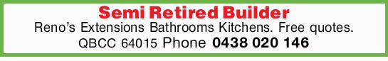 Reno's  Extensions  Bathrooms  Kitchens  Free quotes.   QBCC 6401...