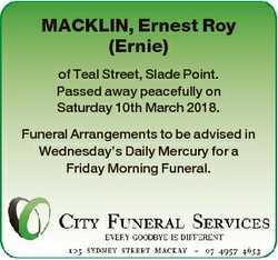 MACKLIN, Ernest Roy (Ernie) of Teal Street, Slade Point. Passed away peacefully on Saturday 10th Mar...