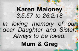 Karen Maloney   3.5.57 to 26.2.18   In loving memory of our dear Daughter and Sister. Alw...