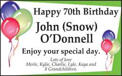 John(Snow) O'Donnell Enjoy your special day. Lots of love Merle, Kylie, Charlie, Lyle...
