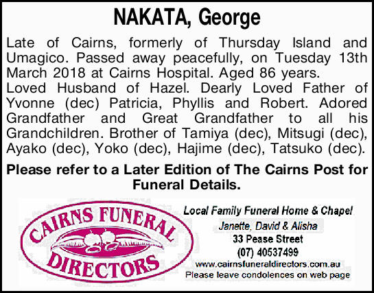 NAKATA, George   Late of Cairns, formerly of Thursday Island and Umagico. Passed away peacefu...