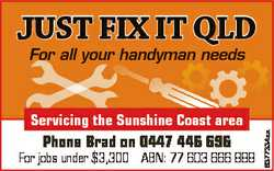 JUST FIX IT QLD Servicing the Sunshine Coast area Phone Brad on 0447 446 696 For jobs under $3,300 A...