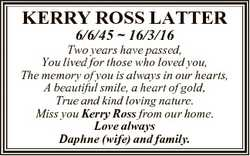 KERRY ROSS LATTER 6/6/45  16/3/16 Two years have passed, You lived for those who loved you, The memo...