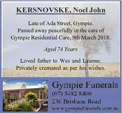 KERSNOVSKE, Noel John Late of Ada Street, Gympie. Passed away peacefully in the care of Gympie Resid...