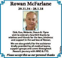 Rowan McFarlane Deb, Gus, Melanie, Shaun & Flynn wish to extend a heartfelt thanks to relatives...