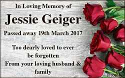 In Loving Memory of Jessie Geiger Passed away 19th March 2017 Too dearly loved to ever be forgotten...