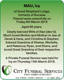 MAU, Ivy of Good Shepherd Lodge, formerly of Bucasia Passed away peacefully on Friday 9th March 2018...