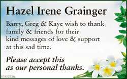 Hazel Irene Grainger Barry, Greg & Kaye wish to thank family & friends for their kind messag...