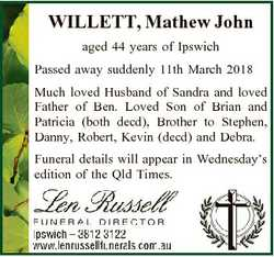 WILLETT, Mathew John aged 44 years of Ipswich Passed away suddenly 11th March 2018 Much loved Husban...