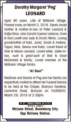 Dorothy Margaret `Peg' LEONARD Aged 90 years. Late of Millbank Village. Passed away on March 3,...