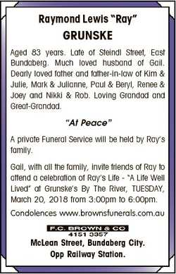"Raymond Lewis ""Ray"" GRUNSKE Aged 83 years. Late of Steindl Street, East Bundaberg. Much lo..."