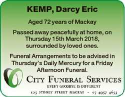 KEMP, Darcy Eric Aged 72 years of Mackay Passed away peacefully at home, on Thursday 15th March 2018...