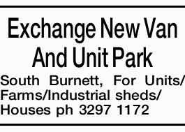 Exchange New Van And Unit Park South Burnett,   For Units/ Farms/Industrial sheds/ Houses  ...