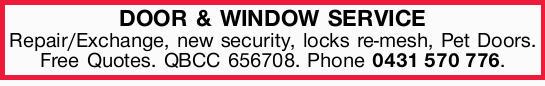 Repair/Exchange, new security, locks re-mesh, Pet Doors. Free Quotes. QBCC 656708.   PHONE NO...